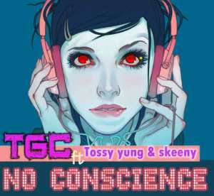 TGC-No Conscience ft Tossy Yung and Skeeny